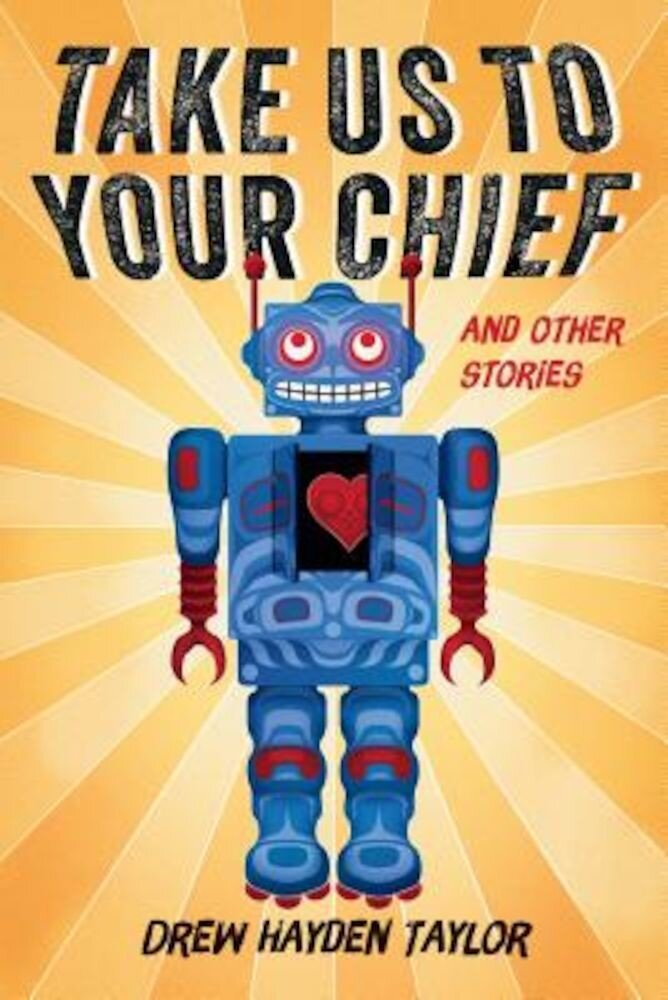 Take Us to Your Chief and Other Stories: Classic Science-Fiction with a Contemporary First Nations Outlook, Paperback