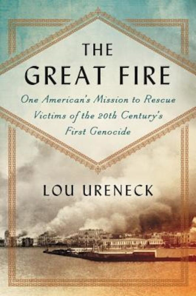 The Great Fire: One American's Mission to Rescue Victims of the 20th Century's First Genocide, Hardcover