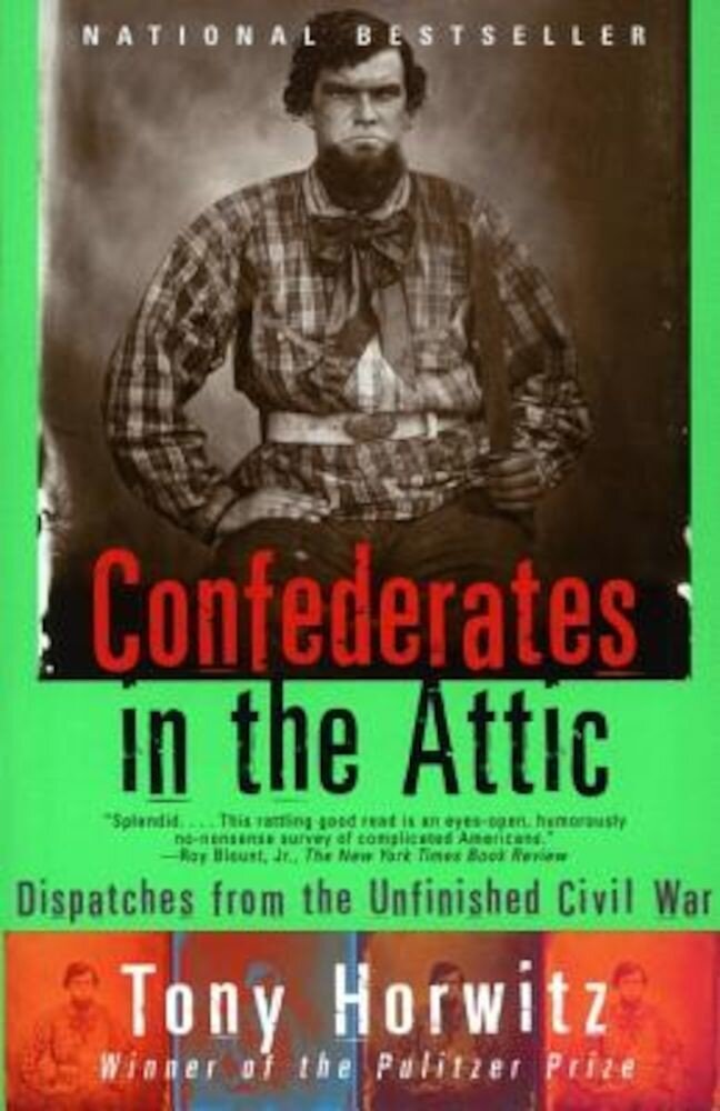 Confederates in the Attic: Dispatches from the Unfinished Civil War, Paperback