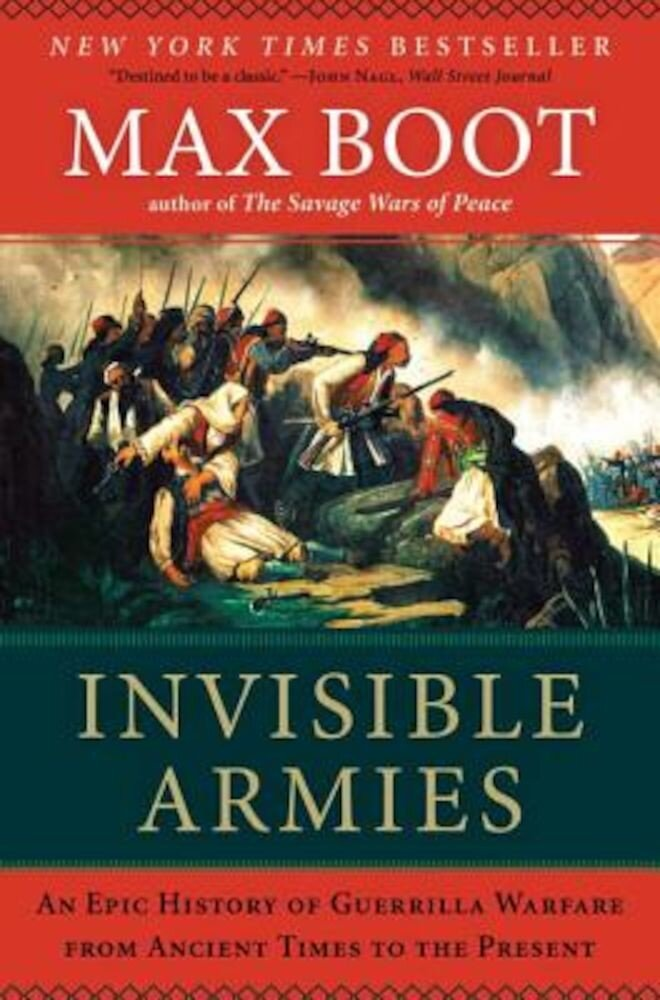 Invisible Armies: An Epic History of Guerrilla Warfare from Ancient Times to the Present, Paperback