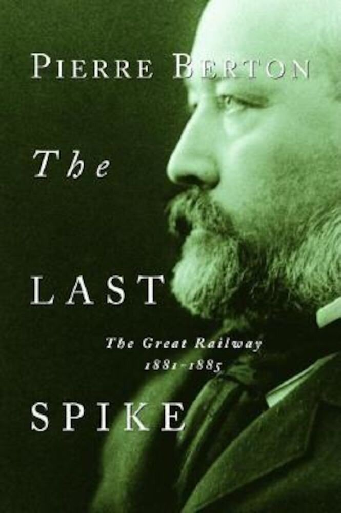 The Last Spike: The Great Railway, 1881-1885, Paperback