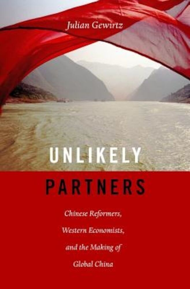 Unlikely Partners: Chinese Reformers, Western Economists, and the Making of Global China, Hardcover
