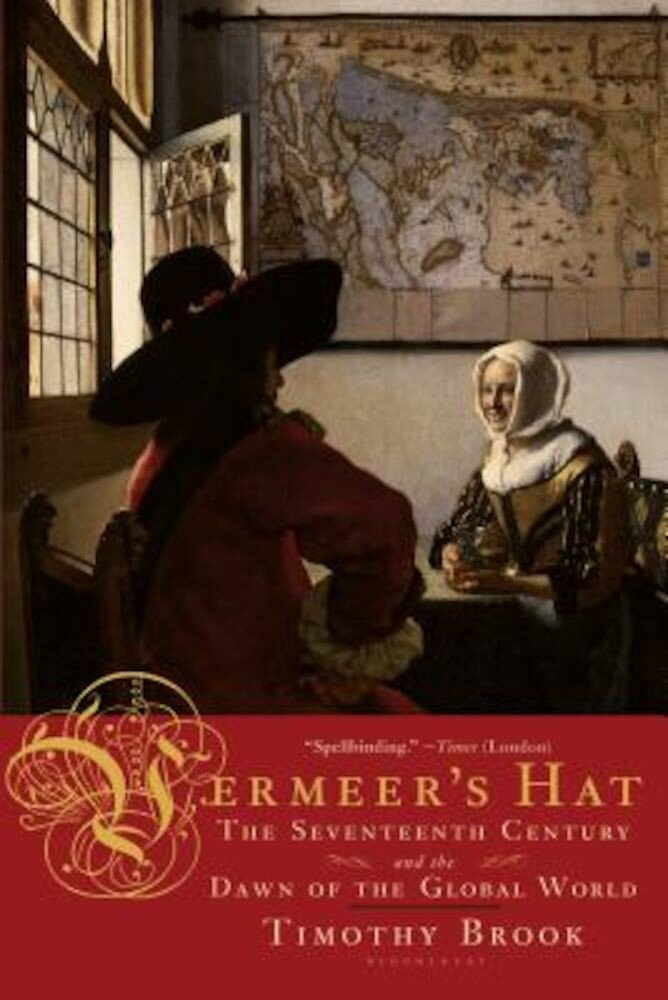 Vermeer's Hat: The Seventeenth Century and the Dawn of the Global World, Paperback