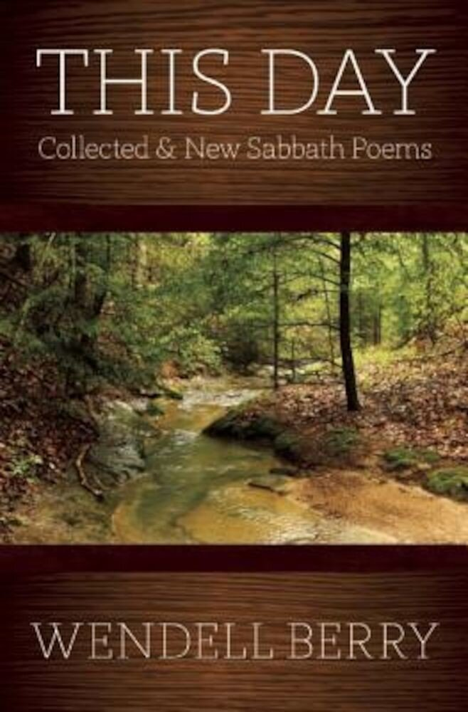This Day: Sabbath Poems Collected and New 1979-20013, Paperback