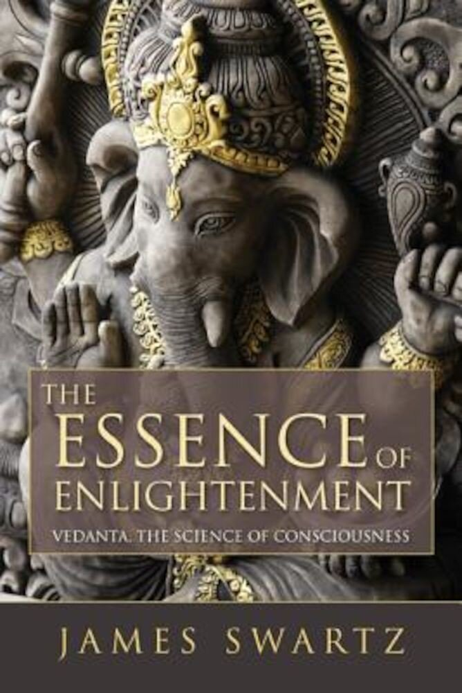 The Essence of Enlightenment: Vedanta, the Science of Consciousness, Paperback
