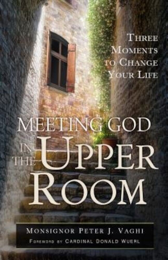 Meeting God in the Upper Room: Three Moments to Change Your Life, Paperback