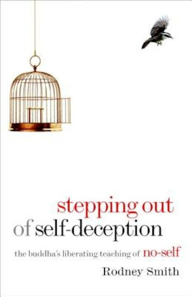 Stepping Out of Self-Deception: The Buddha's Liberating Teaching of No-Self, Paperback