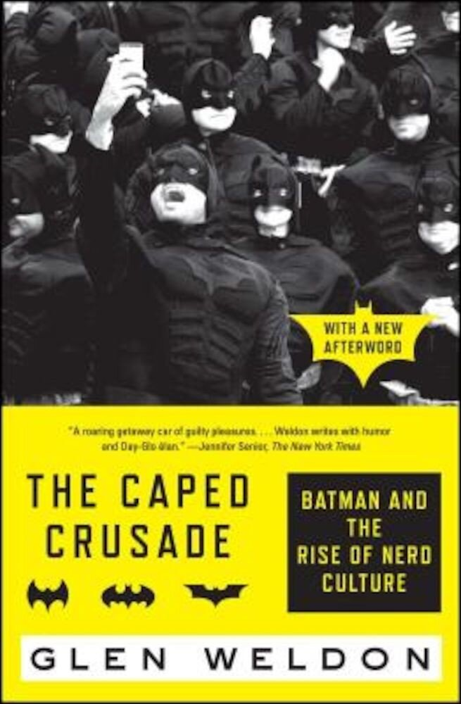 The Caped Crusade: Batman and the Rise of Nerd Culture, Paperback