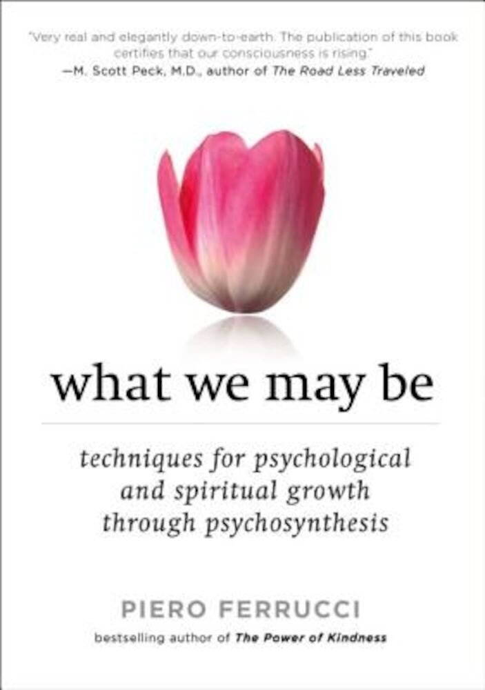 What We May Be: Techniques for Psychological and Spiritual Growth Through Psychosynthesis, Paperback