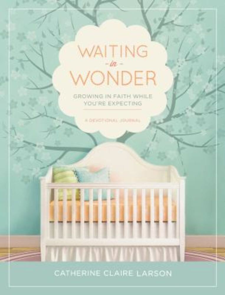 Waiting in Wonder: Growing in Faith While You're Expecting, Hardcover