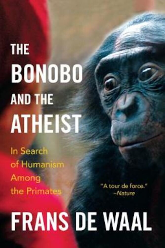 The Bonobo and the Atheist: In Search of Humanism Among the Primates, Paperback