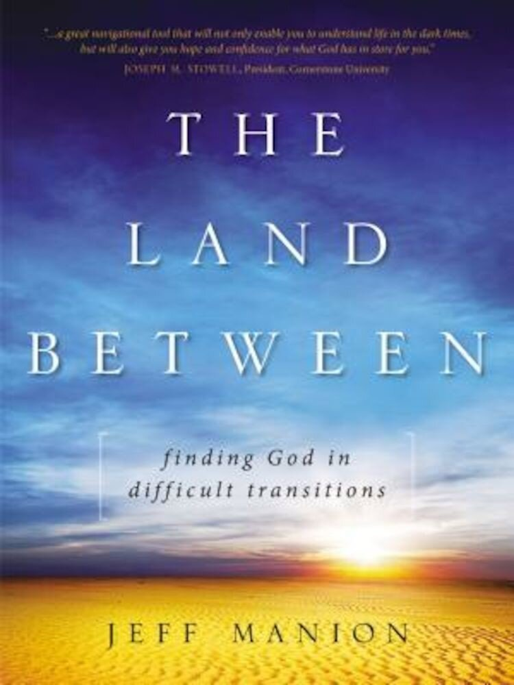 The Land Between: Finding God in Difficult Transitions, Paperback