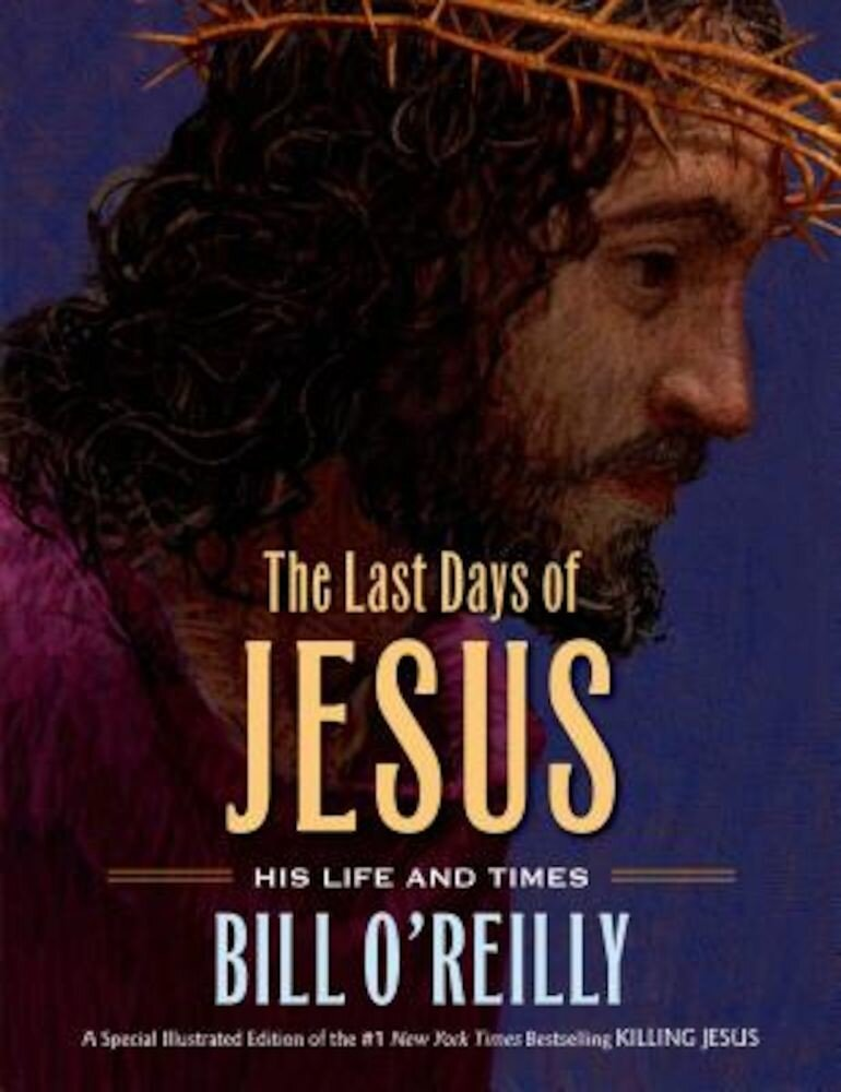 The Last Days of Jesus: His Life and Times, Hardcover