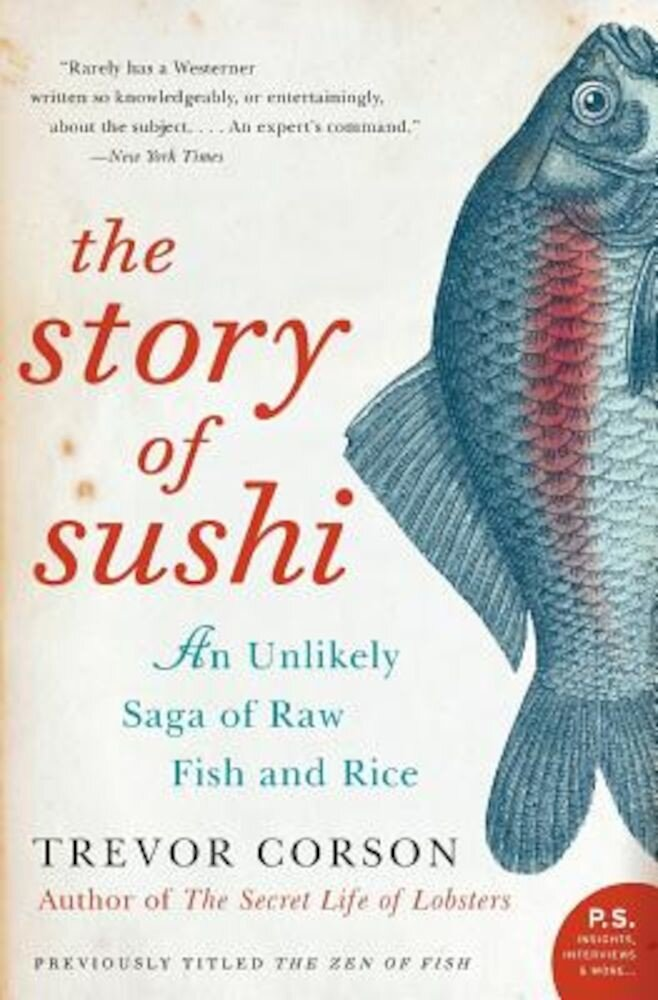 The Story of Sushi: An Unlikely Saga of Raw Fish and Rice, Paperback
