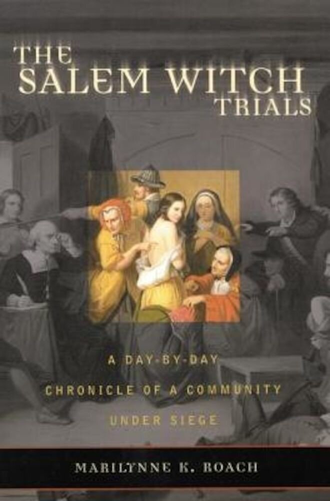 The Salem Witch Trials: A Day-By-Day Chronicle of a Community Under Siege, Paperback