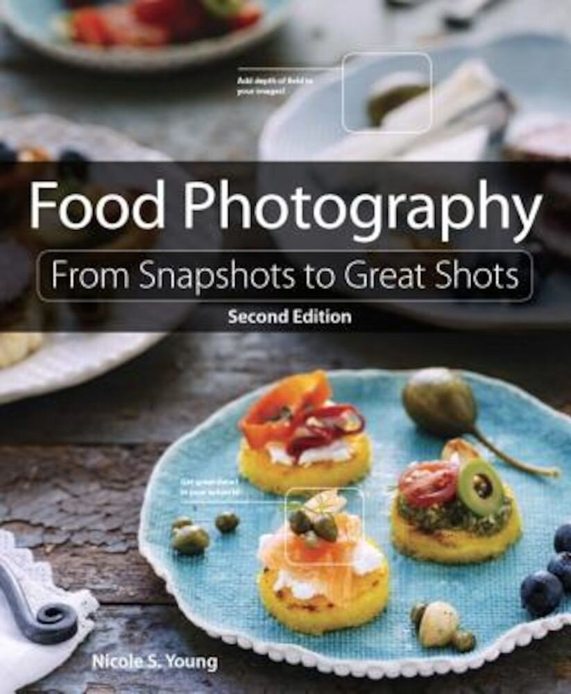 Food Photography: From Snapshots to Great Shots, Paperback