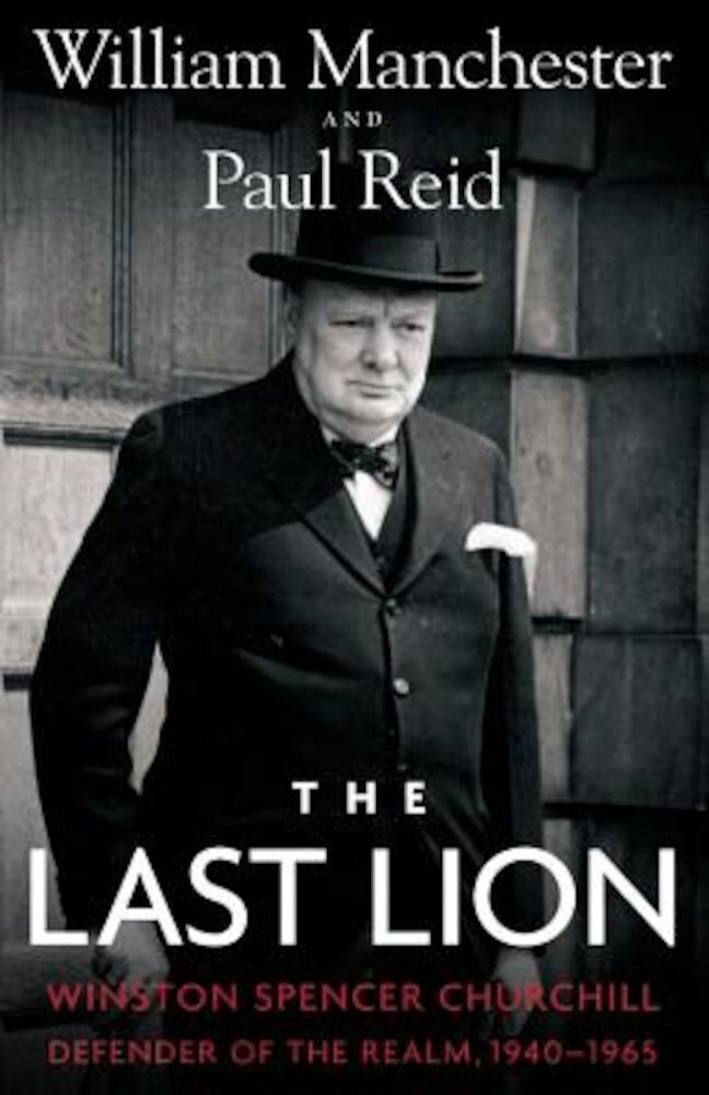 The Last Lion: Winston Spencer Churchill: Defender of the Realm, 1940-1965, Hardcover