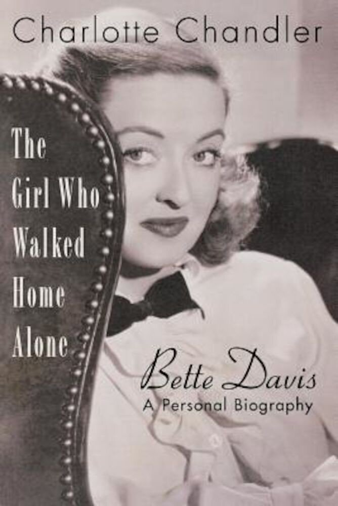 The Girl Who Walked Home Alone: Bette Davis: A Personal Biography, Paperback