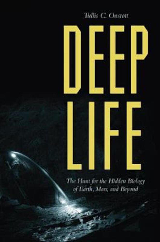 Deep Life: The Hunt for the Hidden Biology of Earth, Mars, and Beyond, Hardcover