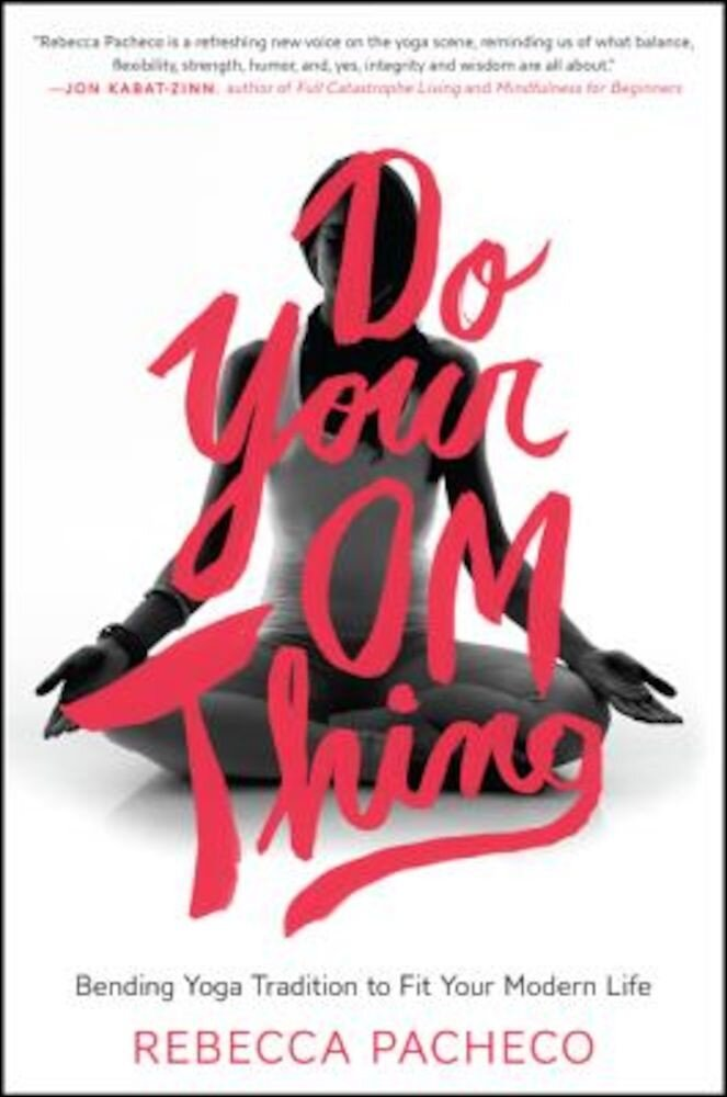 Do Your Om Thing: Bending Yoga Tradition to Fit Your Modern Life, Paperback
