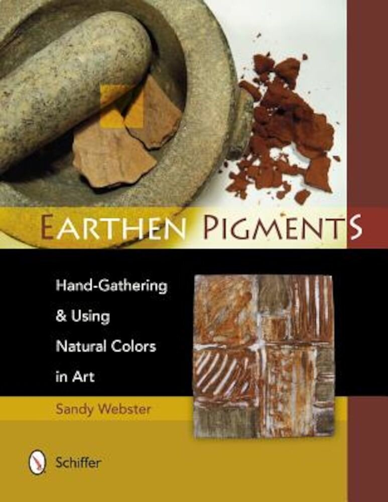 Earthen Pigments: Hand-Gathering & Using Natural Colors in Art, Paperback