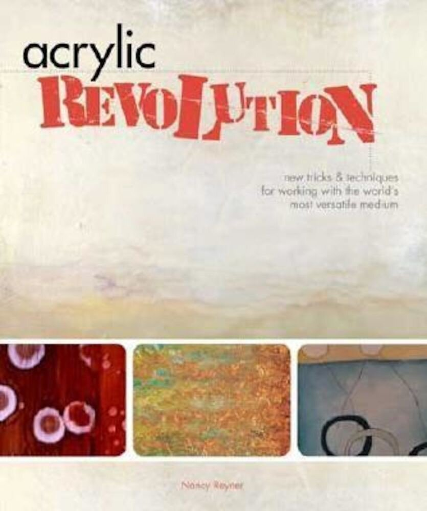 Acrylic Revolution: New Tricks & Techniques for Working with the World's Most Versatile Medium, Hardcover