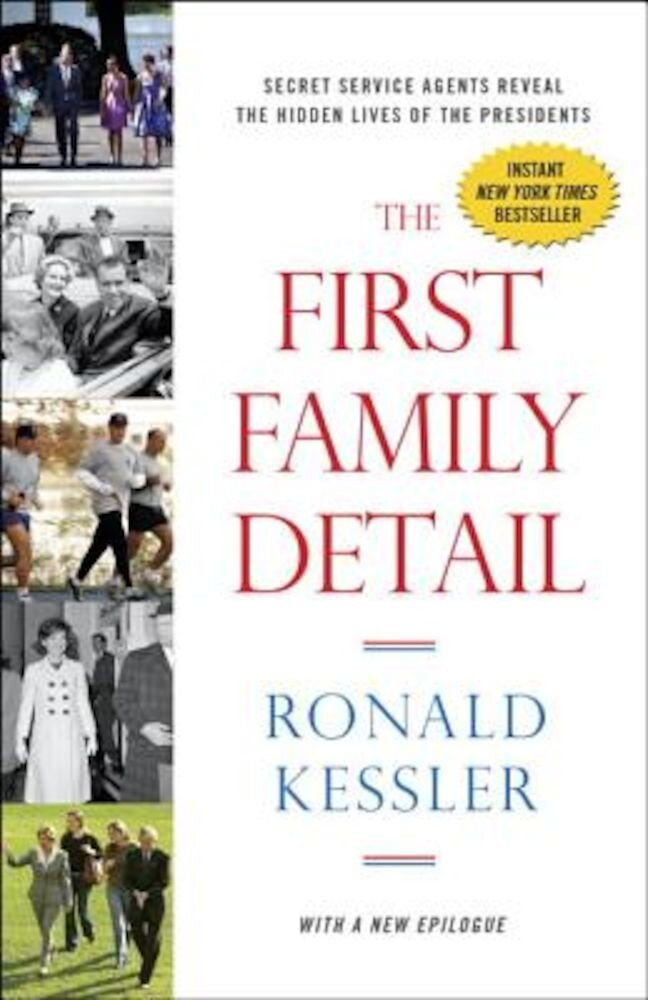 The First Family Detail: Secret Service Agents Reveal the Hidden Lives of the Presidents, Paperback
