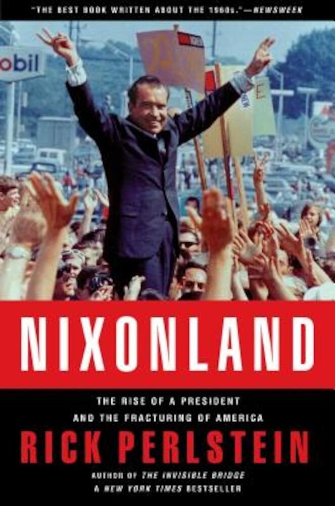 Nixonland: The Rise of a President and the Fracturing of America, Paperback