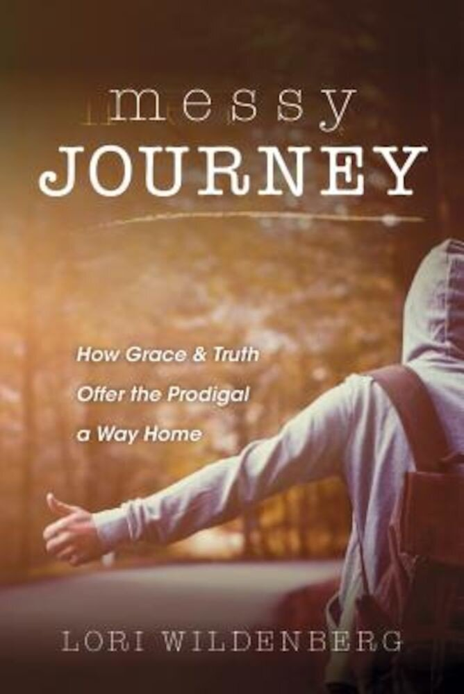 Messy Journey: How Grace & Truth Offer the Prodigal a Way Home, Paperback