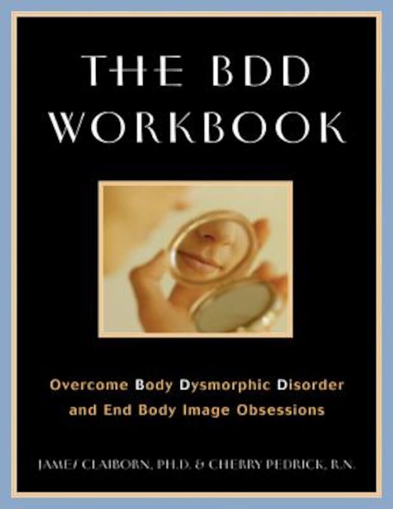 The BDD Workbook: Overcome Body Dysmorphic Disorder and End Body Image Obsessions [With 20 Worksheets], Paperback