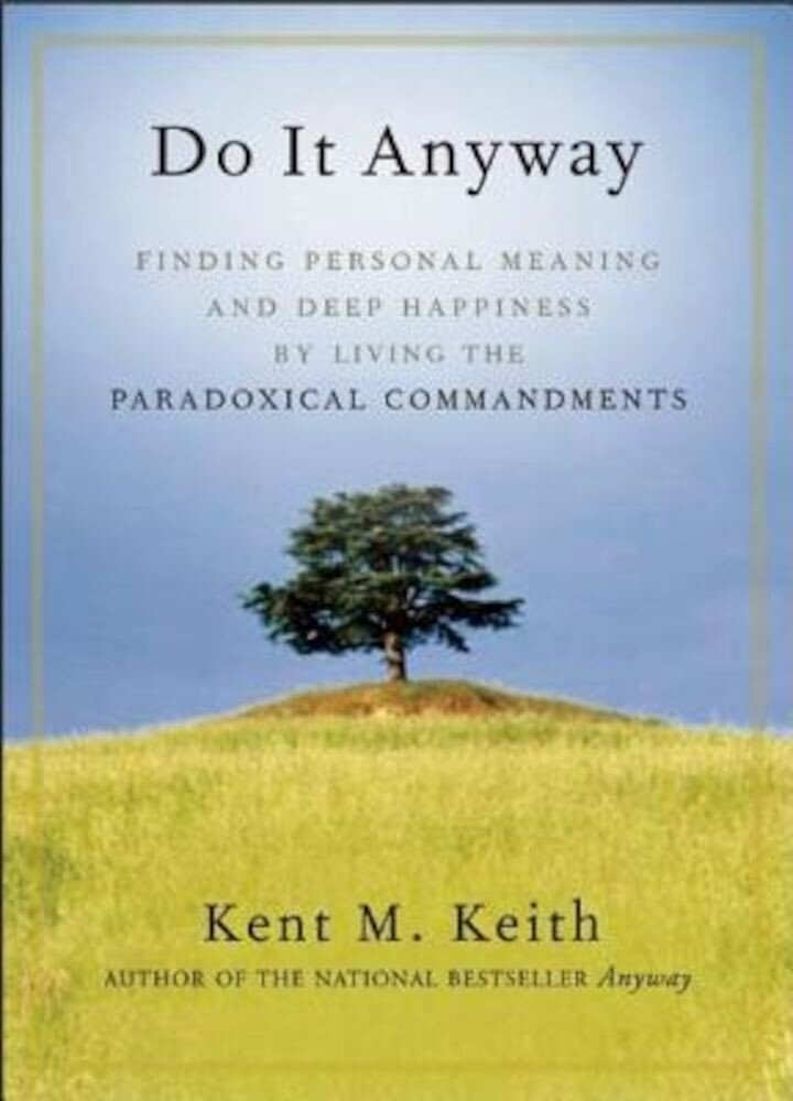 Do It Anyway: Finding Personal Meaning and Deep Happiness by Living the Paradoxical Commandments, Paperback