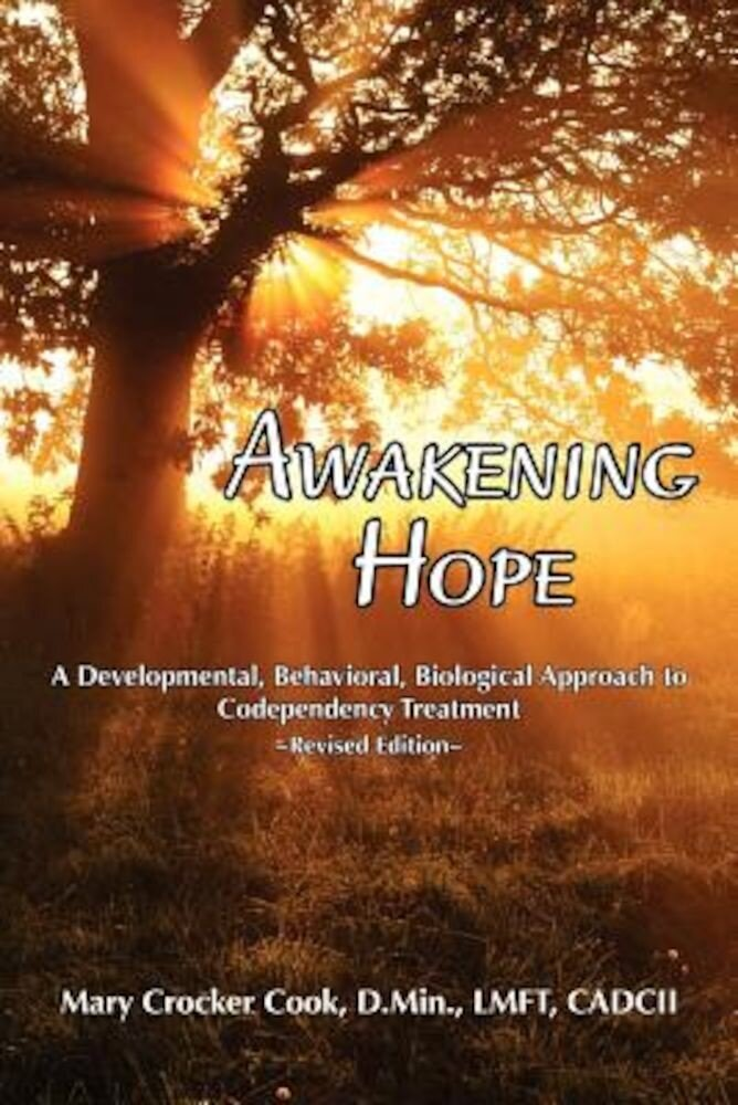 Awakening Hope. a Developmental, Behavioral, Biological Approach to Codependency Treatment., Paperback