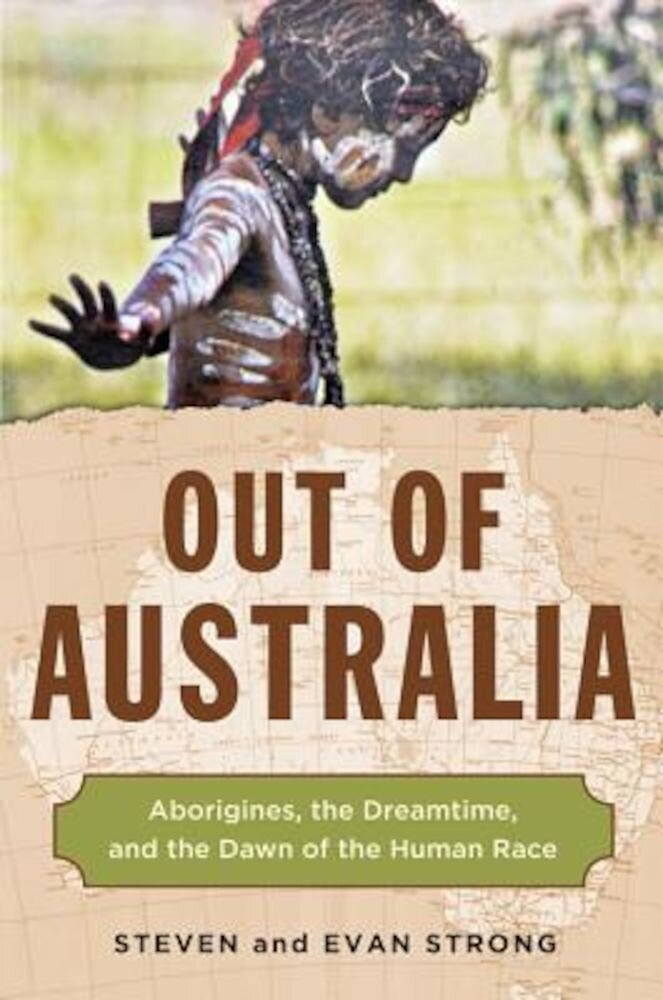 Out of Australia: Aborigines, the Dreamtime, and the Dawn of the Human Race, Paperback