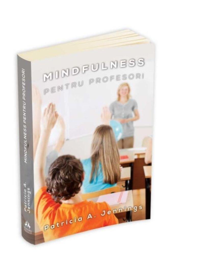 Mindfulness pentru profesori - Cum sa obtii armonie si productivitate in clasa