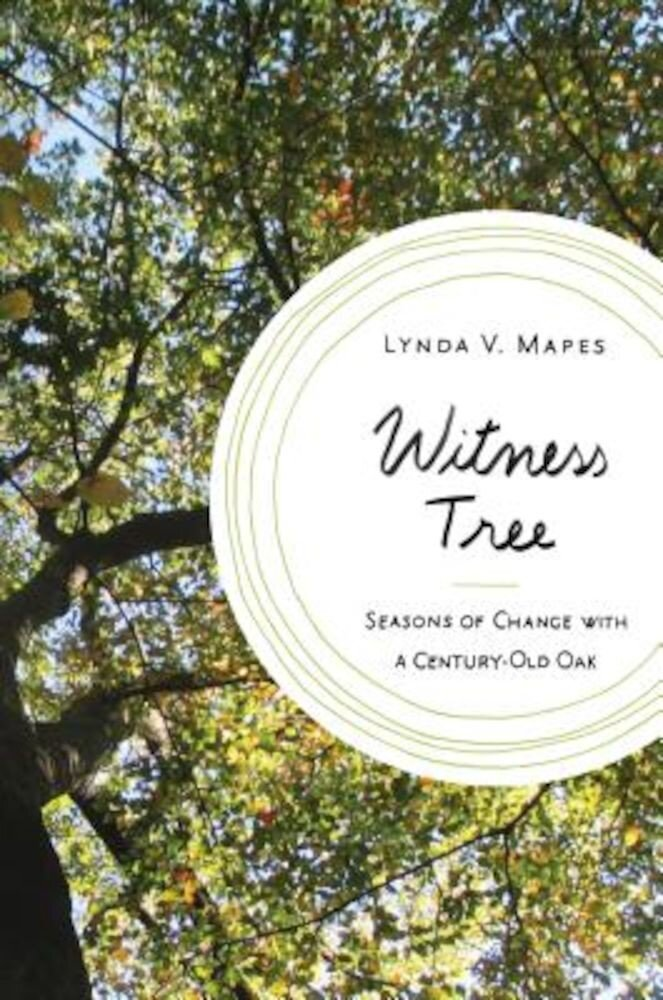 Witness Tree: Seasons of Change with a Century-Old Oak, Hardcover