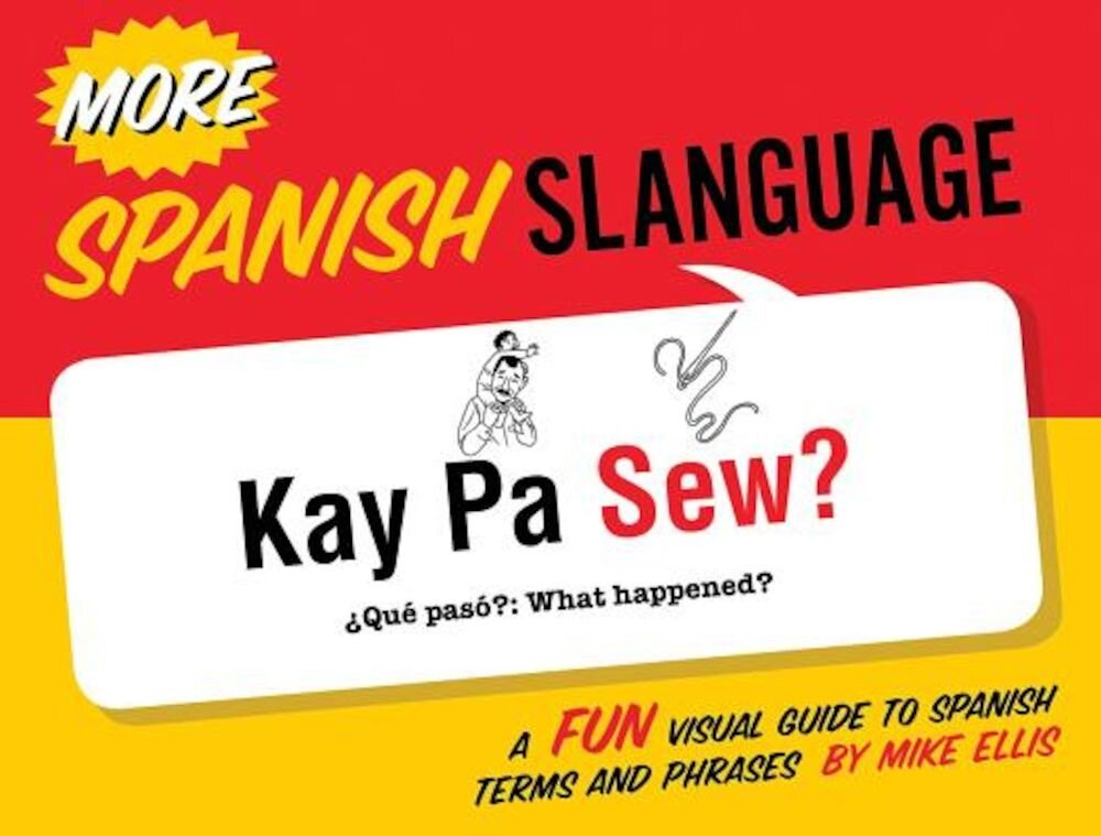 More Spanish Slanguage: A Fun Visual Guide to Spanish Terms and Phrases, Paperback