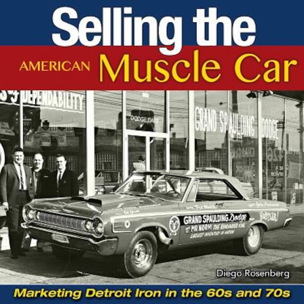 Selling the American Muscle Car: Marketing Detroit Iron in the 60s and 70s, Hardcover