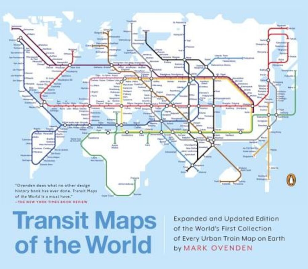 Transit Maps of the World: Expanded and Updated Edition of the World's First Collection of Every Urban Train Map on Earth, Paperback