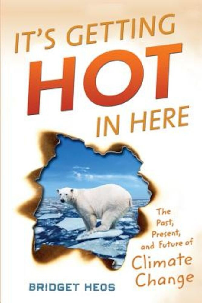 It's Getting Hot in Here: The Past, Present, and Future of Climate Change, Hardcover