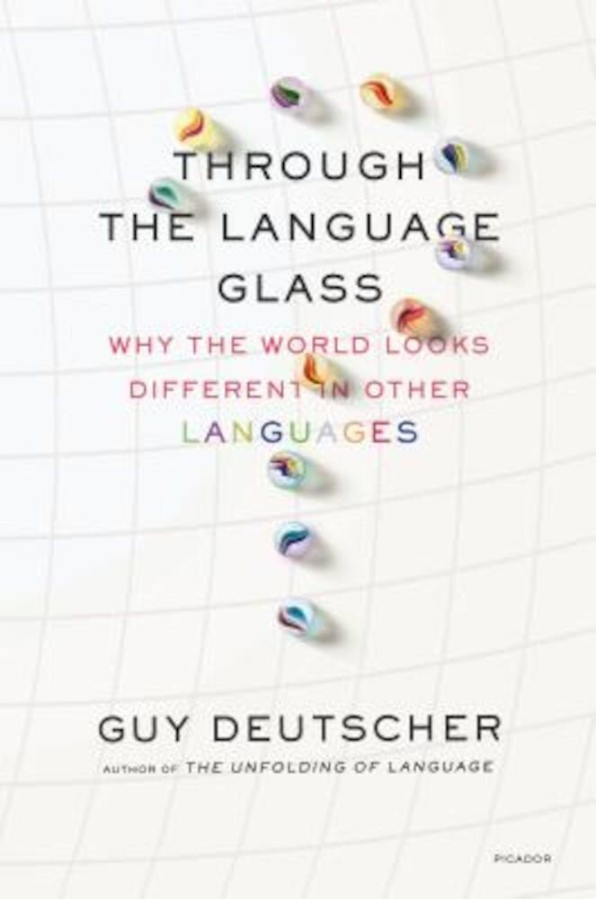 Through the Language Glass: Why the World Looks Different in Other Languages, Paperback