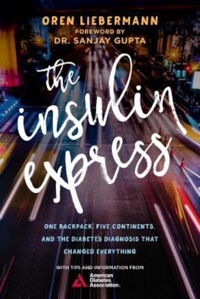 The Insulin Express: One Backpack, Five Continents, and the Diabetes Diagnosis That Changed Everything, Hardcover