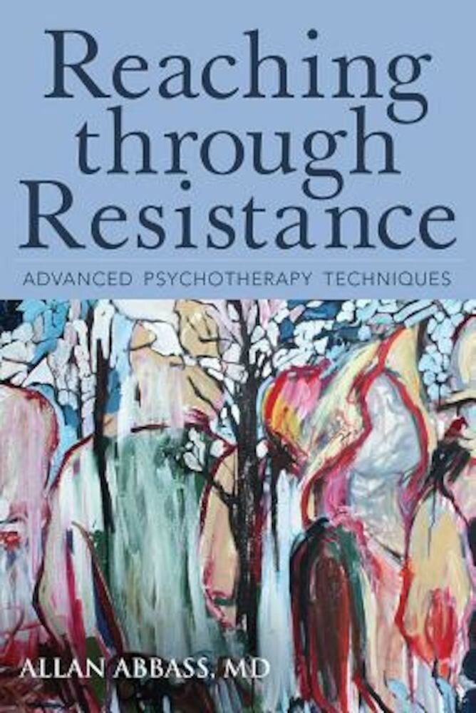 Reaching Through Resistance: Advanced Psychotherapy Techniques, Paperback