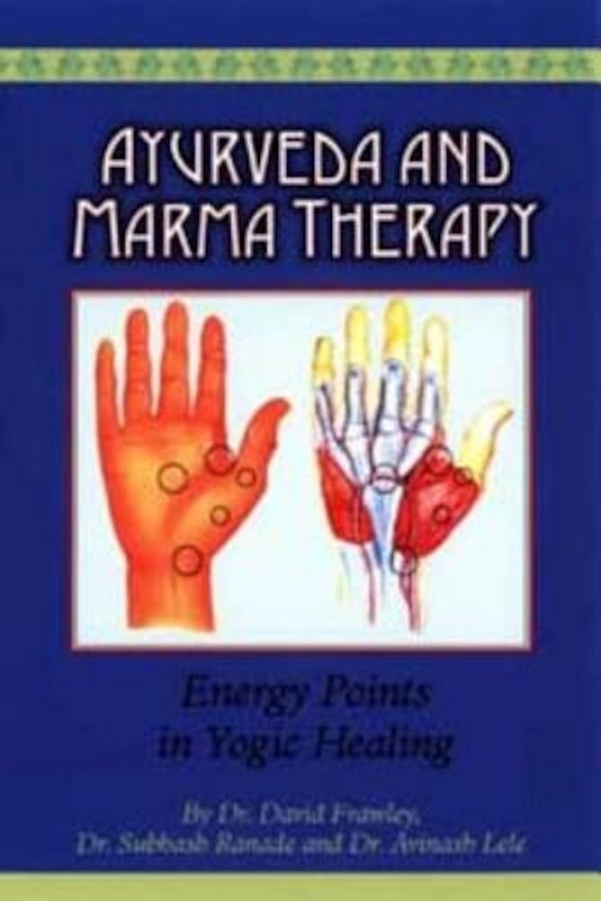 Ayurveda and Marma Therapy: Energy Points in Yogic Healing, Paperback