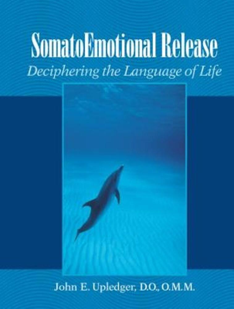 Somatoemotional Release: Deciphering the Language of Life, Paperback
