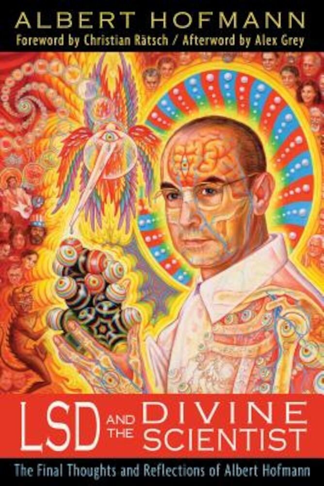 LSD and the Divine Scientist: The Final Thoughts and Reflections of Albert Hofmann, Paperback