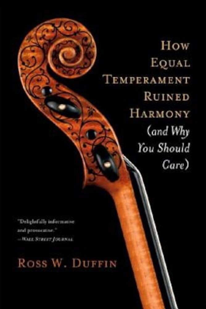 How Equal Temperament Ruined Harmony (and Why You Should Care), Paperback
