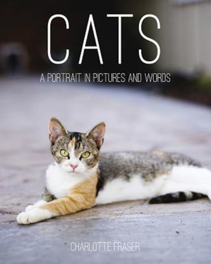 Cats: A Portrait in Pictures and Words, Hardcover