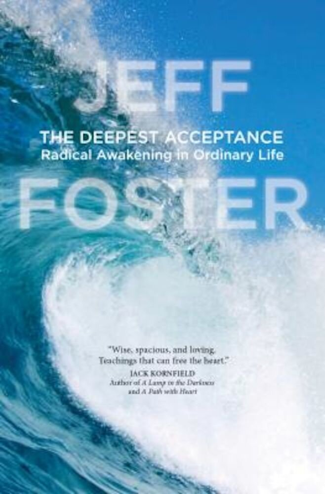 The Deepest Acceptance: Radical Awakening in Ordinary Life, Paperback
