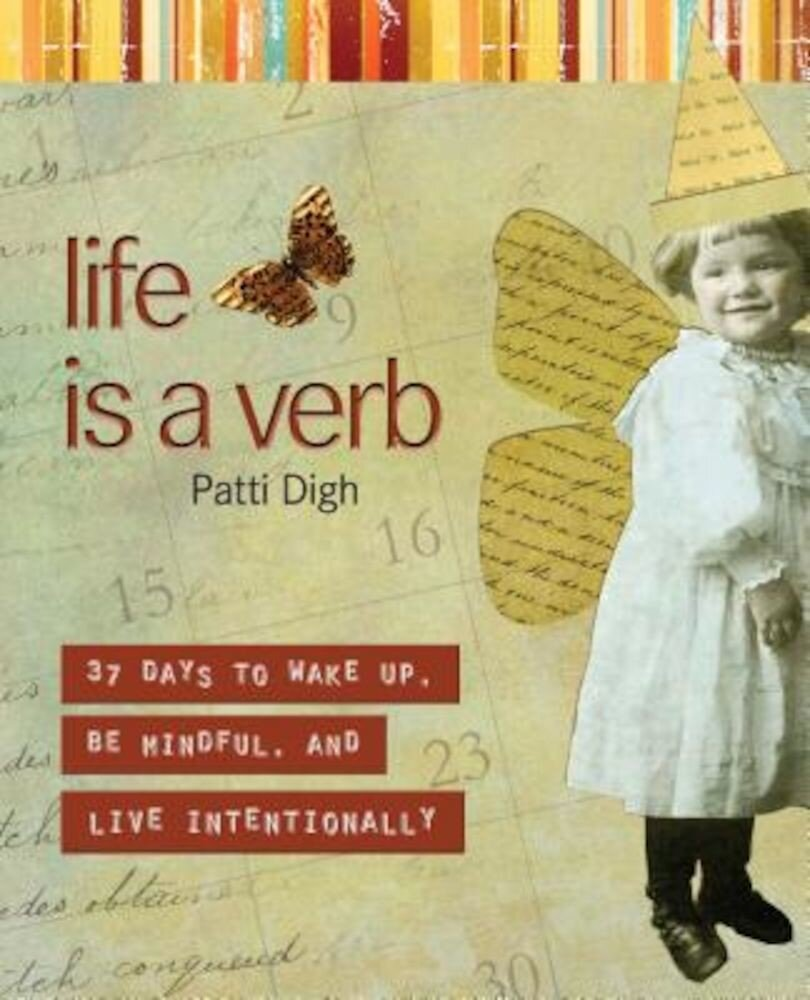 Life Is a Verb: 37 Days to Wake Up, Be Mindful, and Live Intentionally, Paperback