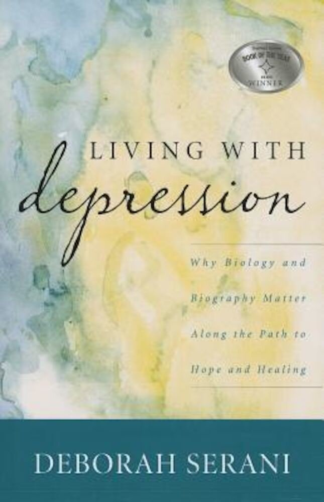 Living with Depression: Why Biology and Biography Matter Along the Path to Hope and Healing, Paperback
